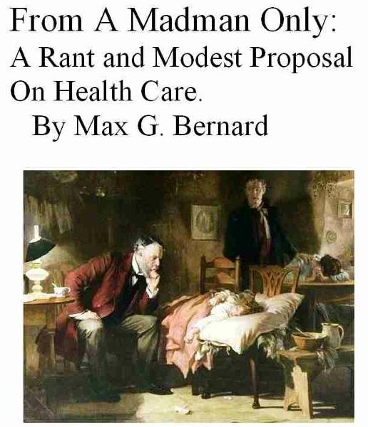 From A Madman Only: A Rant and Modest Proposal on Health Care