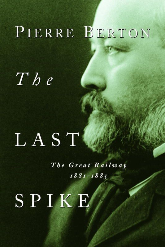 The Last Spike By: Pierre Berton