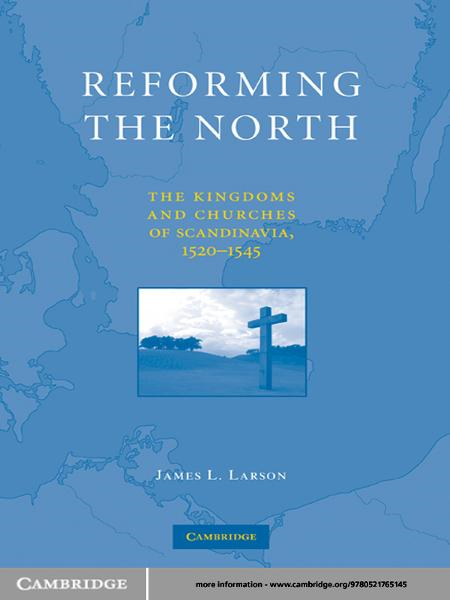 Reforming the North The Kingdoms and Churches of Scandinavia,  1520?1545