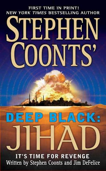 Stephen Coonts' Deep Black: Jihad By: Jim DeFelice,Stephen Coonts