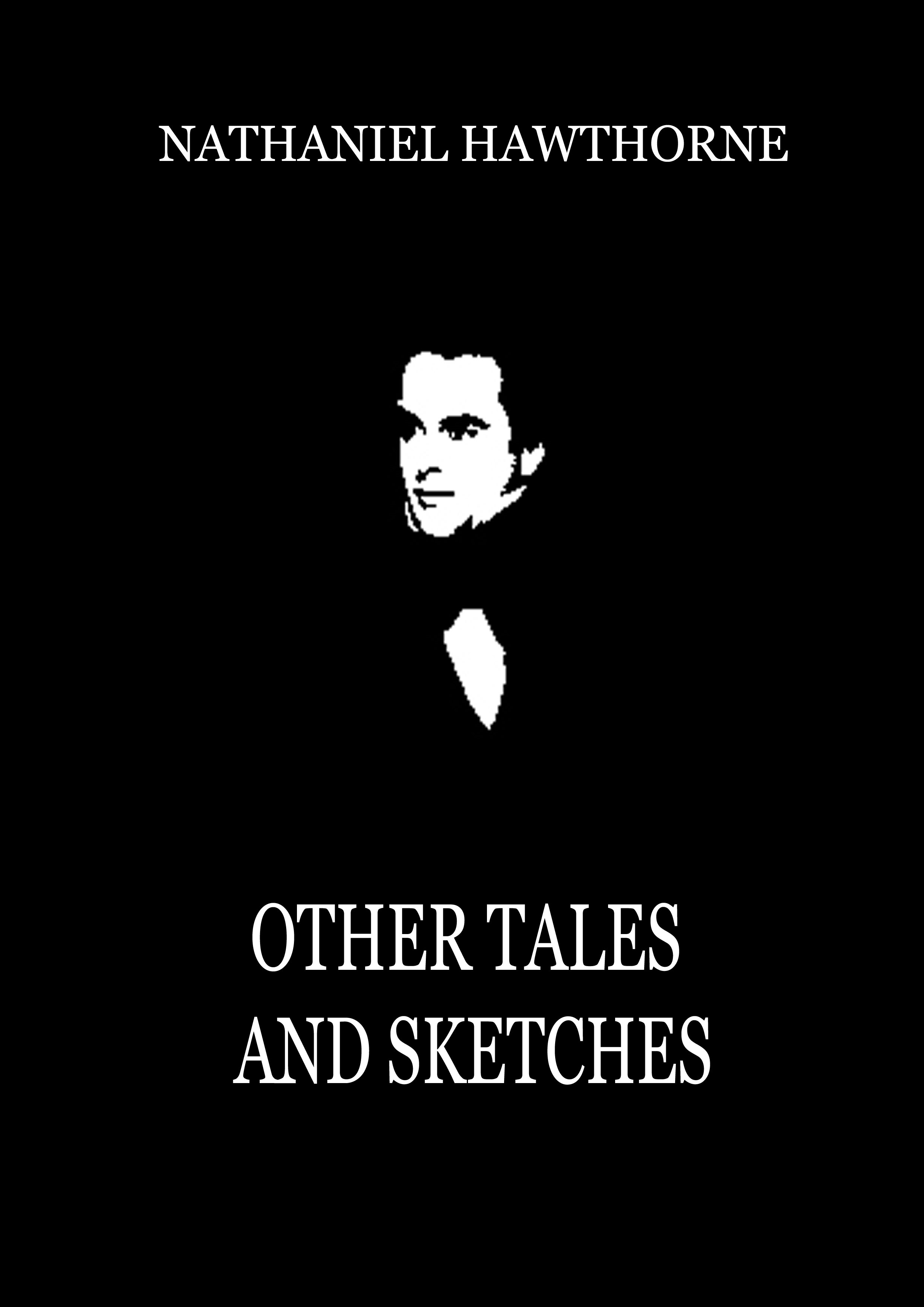Nathaniel Hawthorne - Other Tales  and Sketches