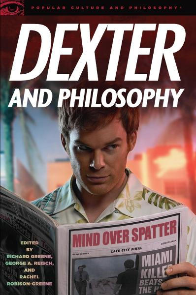 Dexter and Philosophy By: George A. Reisch,Rachel Robison,Richard Greene