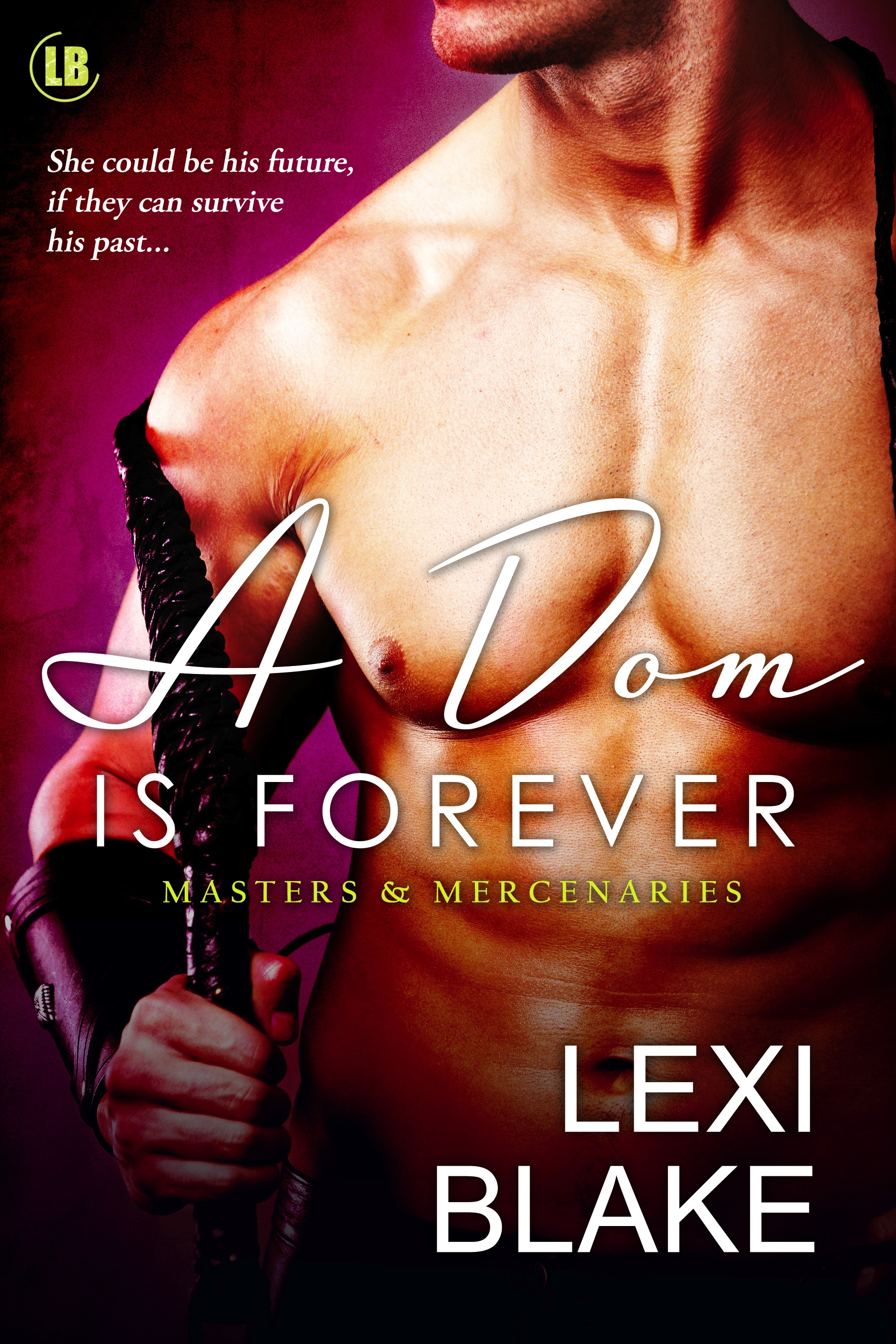 A Dom is Forever, Masters and Mercenaries, Book 3 By: Lexi Blake