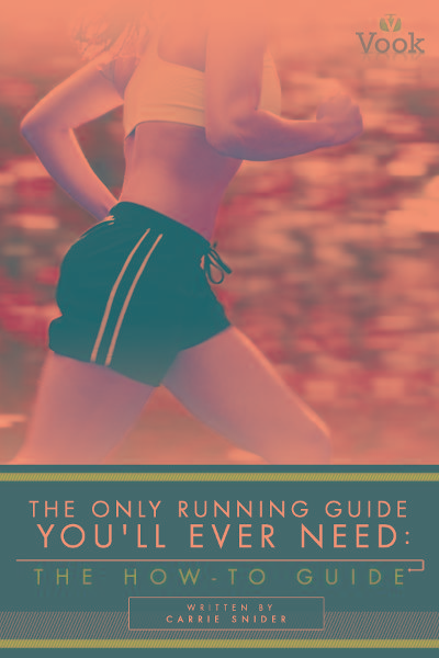 The Only Running Guide You'll Ever Need: The How-To Guide