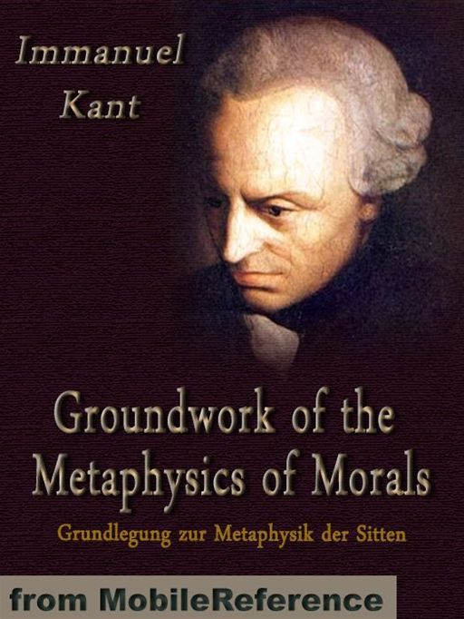 Groundwork Of The Metaphysics Of Morals  (Mobi Classics)