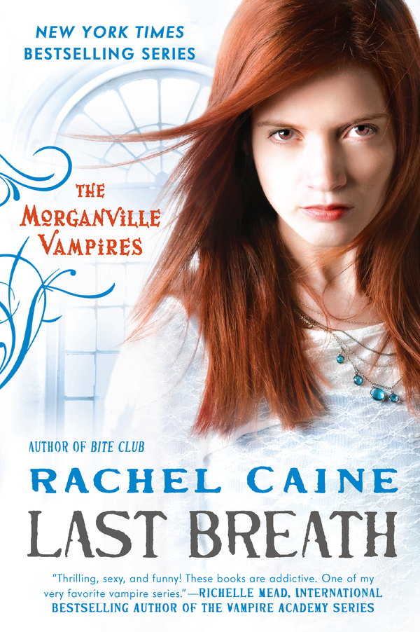 Last Breath: The Morganville Vampires By: Rachel Caine