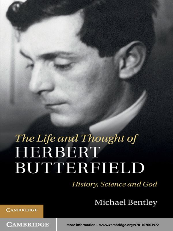 The Life and Thought of Herbert Butterfield History,  Science and God