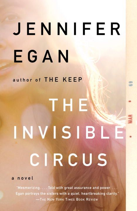 The Invisible Circus By: Jennifer Egan