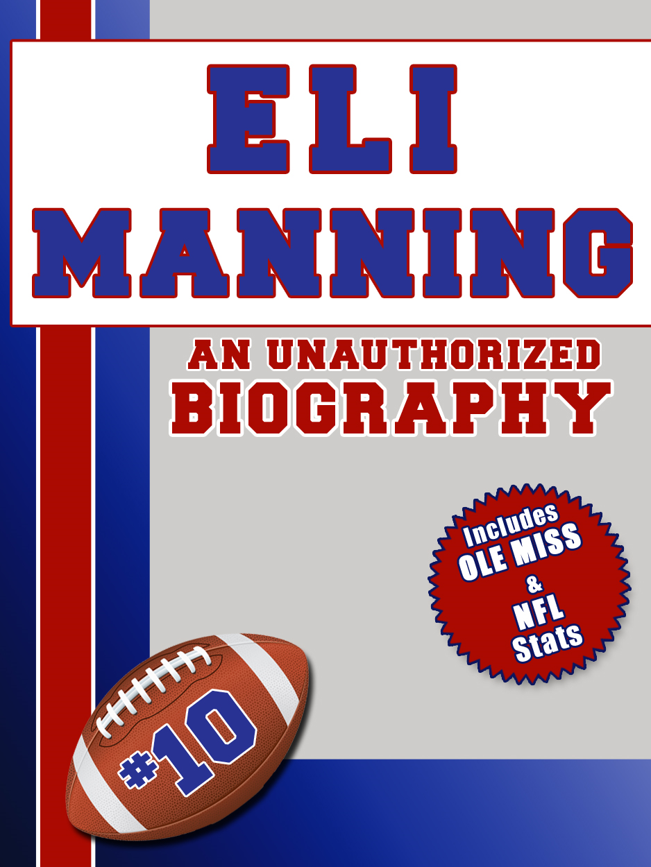 Eli Manning: An Unauthorized Biography By: Belmont and Belcourt Biographies
