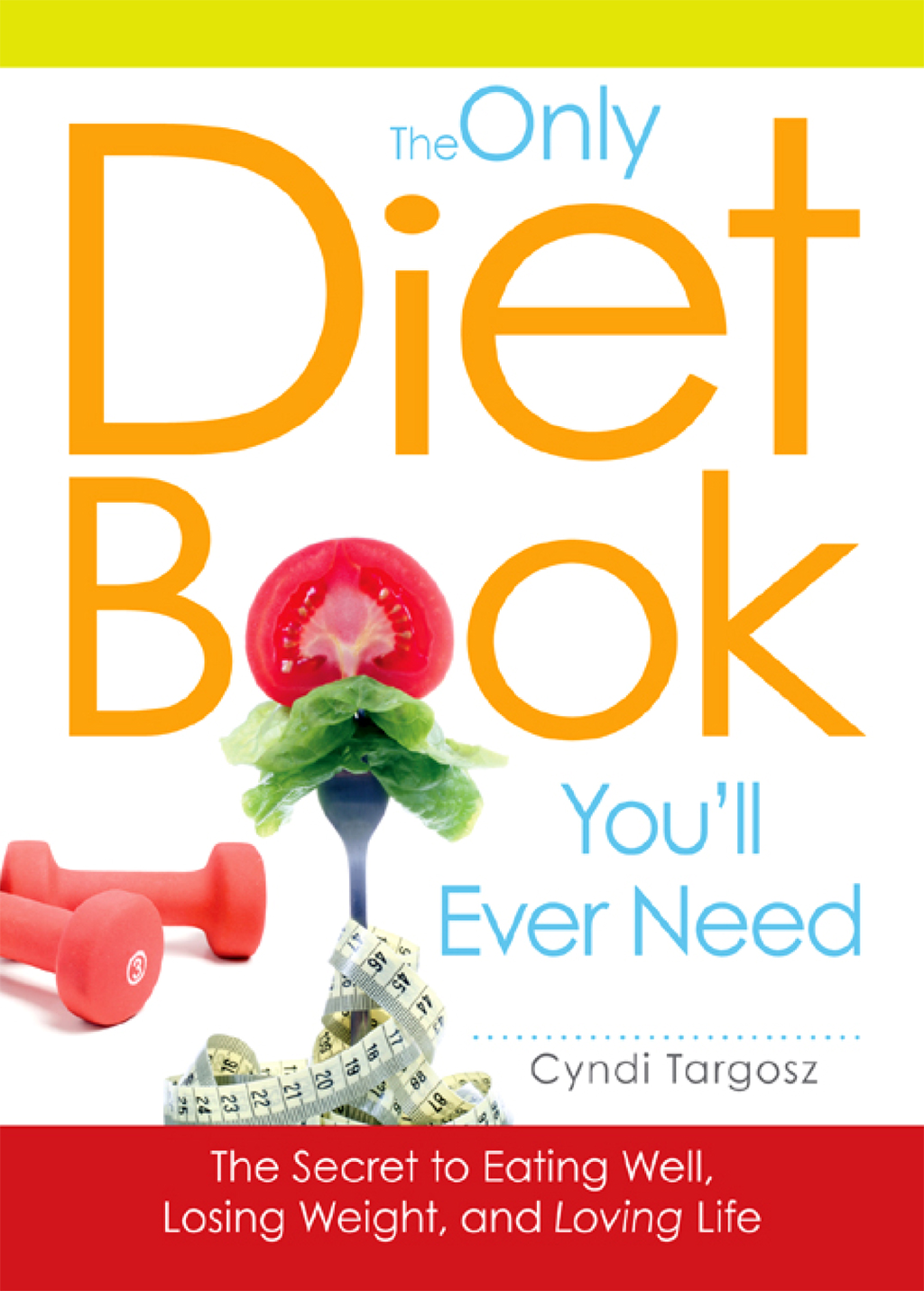 The Only Diet Book You'll Ever Need: How to lose weight witout losing your mind By: Cyndi Targosz