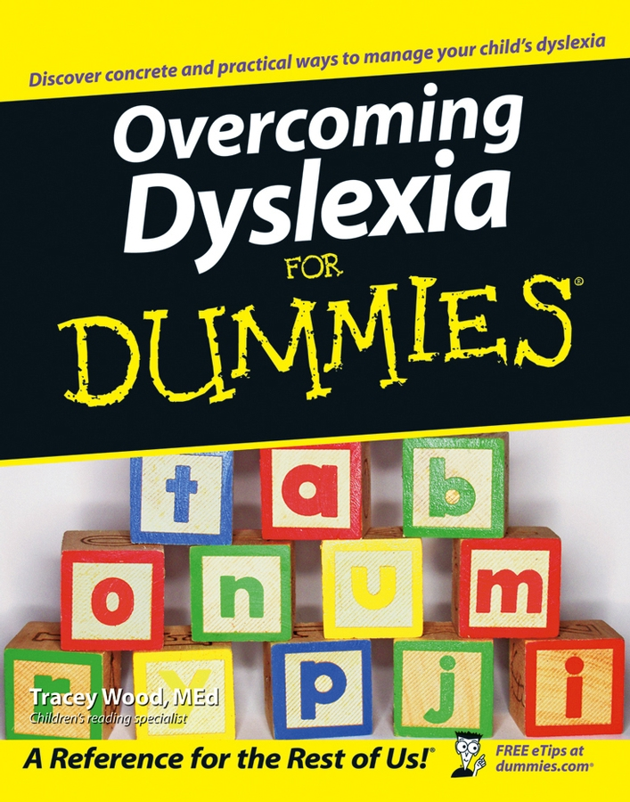 Overcoming Dyslexia For Dummies By: Tracey Wood