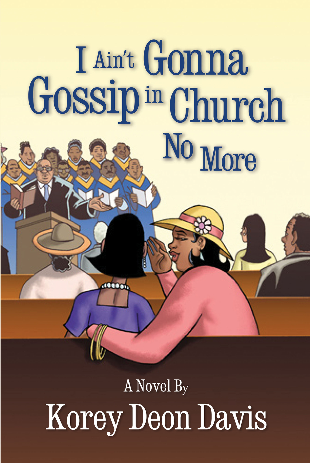 I Ain't Gonna Gossip in Church No More By: Korey Deon Davis,Tomekia Lane,Courtney Huddelston
