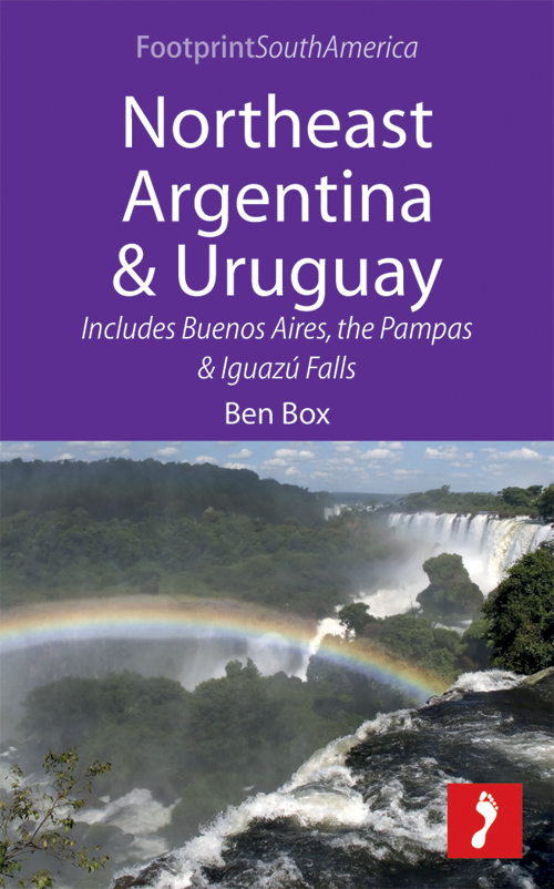 Northeast Argentina & Uruguay: Includes Buenos Aires, the Pampas & Iguazú Falls By: Ben  Box