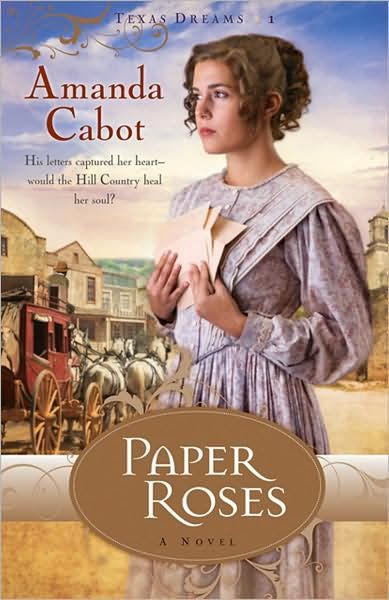 Paper Roses (Texas Dreams Book #1) By: Amanda Cabot