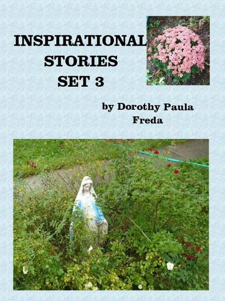 Inspirational Stories: Set 3 By: Dorothy Paula Freda