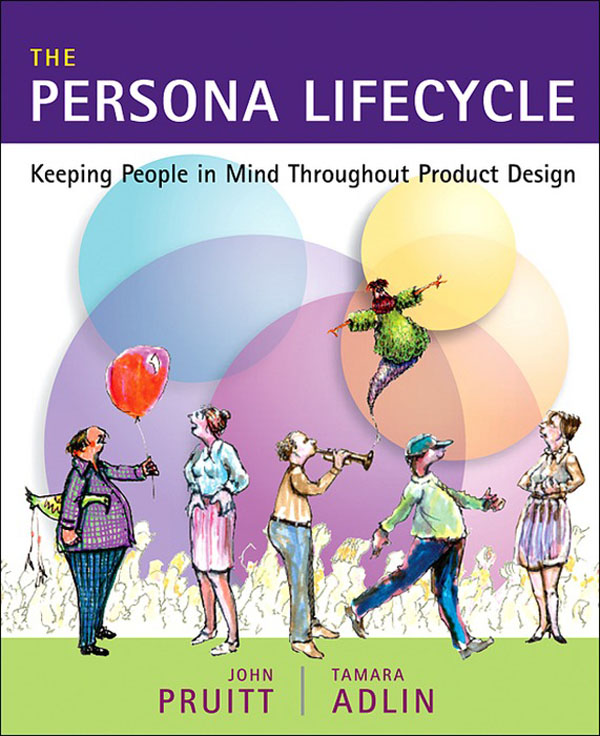 The Persona Lifecycle By: John Pruitt,Tamara Adlin