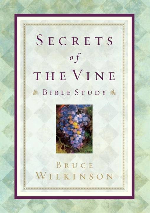 Secrets of the Vine Bible Study By: Bruce Wilkinson