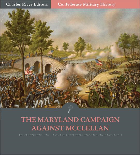 Confederate Military History: The Maryland Campaign Against McClellan (Illustrated Edition)