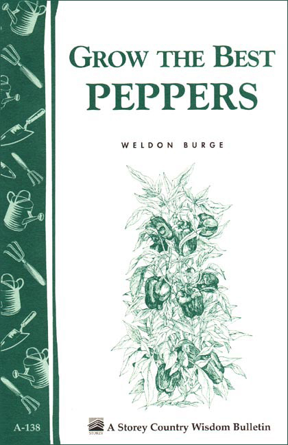 Grow the Best Peppers By: Weldon Burge