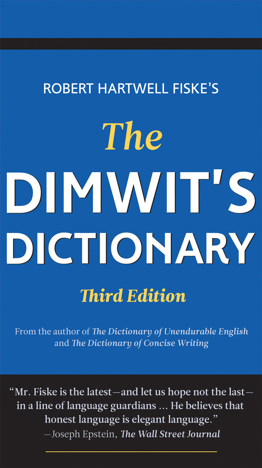 The Dimwit's Dictionary: Replace Lazy Writing with Elegant English