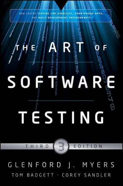 The Art of Software Testing By: Corey Sandler,Glenford J. Myers,Tom Badgett