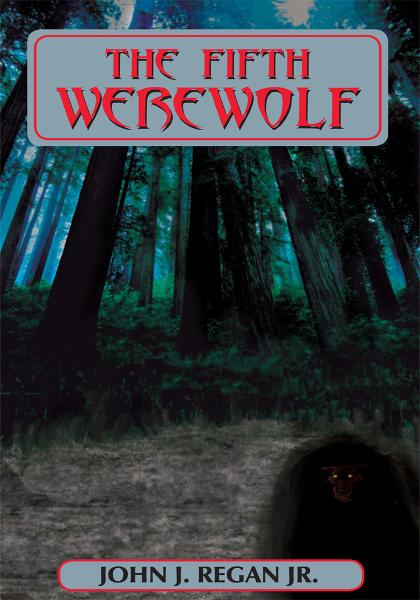 THE FIFTH WEREWOLF By: JOHN J. REGAN JR.