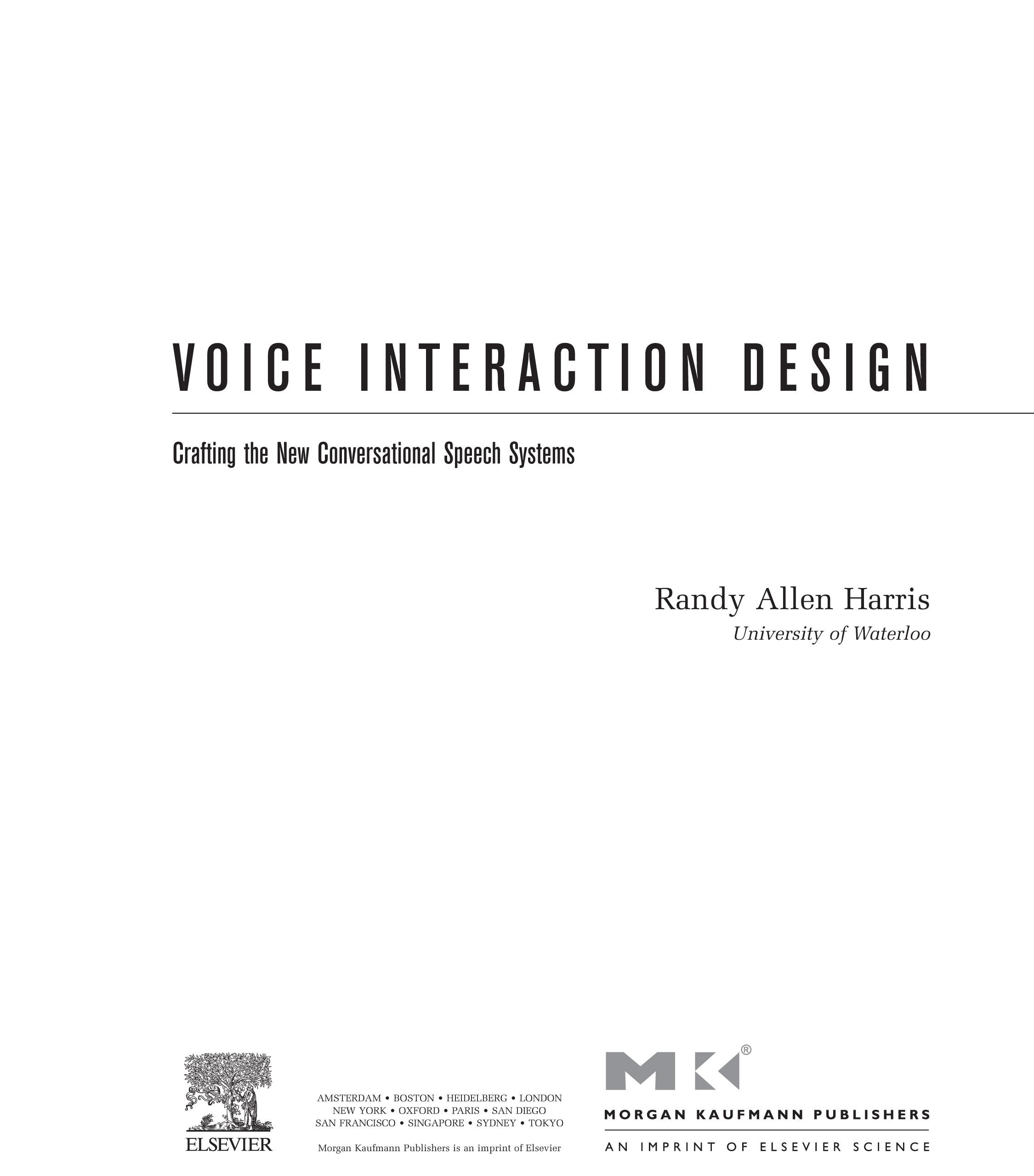 Voice Interaction Design: Crafting the New Conversational Speech Systems By: Harris, Randy Allen