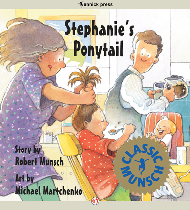 Stephanie's Ponytail: Read-Aloud Edition By: Robert Munsch,Michael Martchenko
