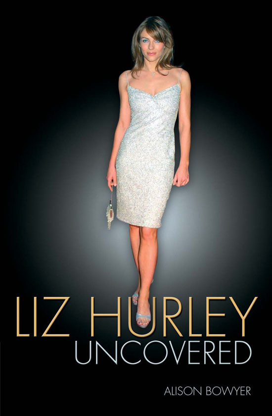 Liz Hurley: Uncovered