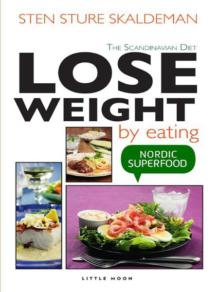 Lose Weight by Eating By: Sten Sture Skaldeman