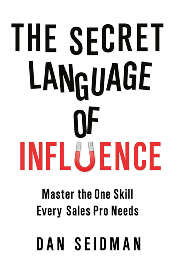 The Secret Language of Influence: Master the One Skill Every Sales Pro Needs By: Dan Seidman