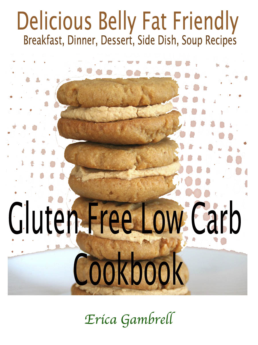 Gluten Free Low Carb Cookbook : Delicious Wheat Belly Friendly Breakfast, Dinner, Dessert, Side Dish, Soup Recipes By: Erica Gambrell