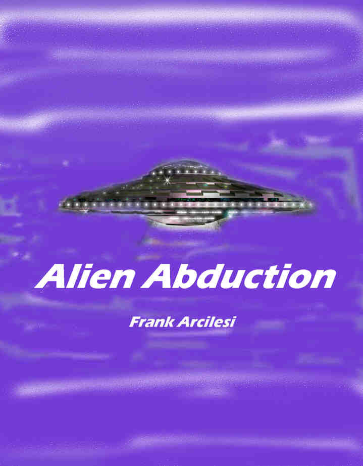 Alien Abduction By: Frank Arcilesi