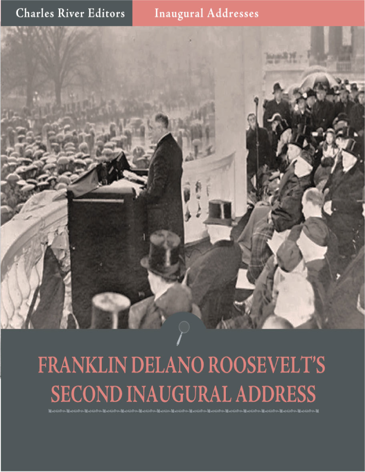 Inaugural Addresses: President Franklin D. Roosevelts Second Inaugural Address (Illustrated)