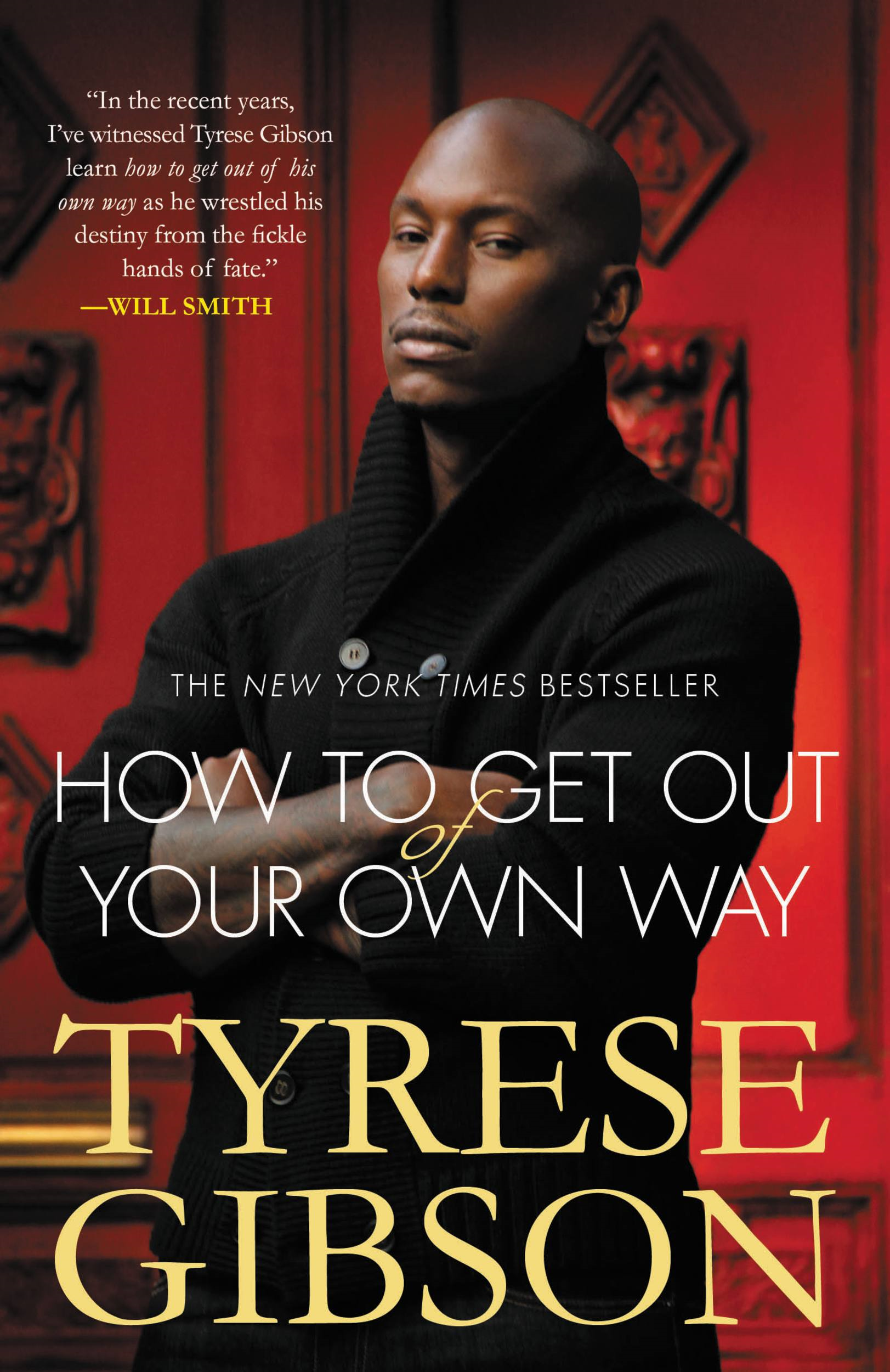 How to Get Out of Your Own Way By: Tyrese Gibson