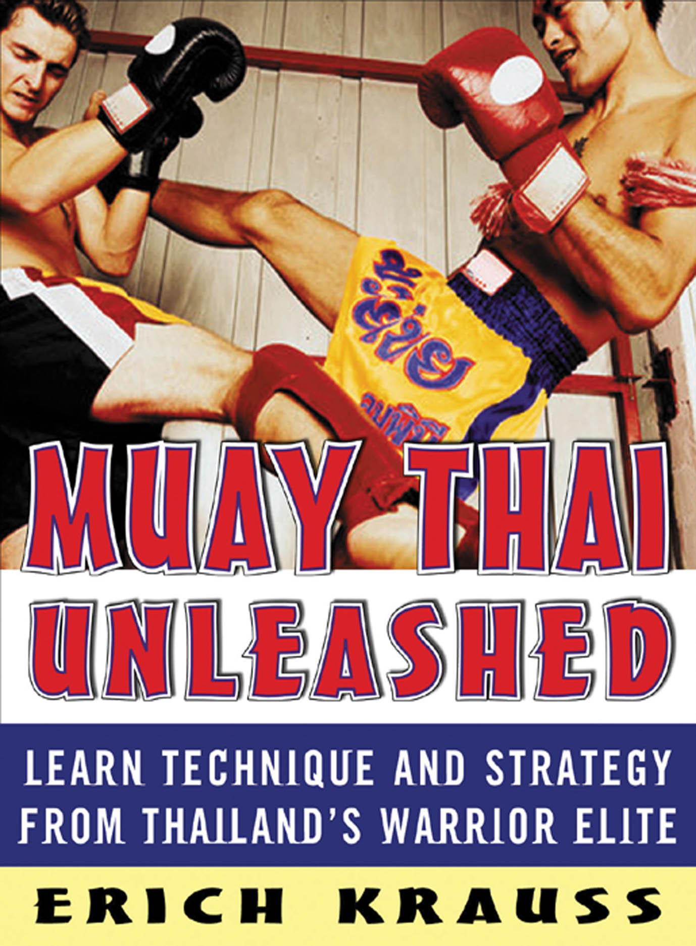 Muay Thai Unleashed : Learn Technique and Strategy from Thailand's Warrior Elite
