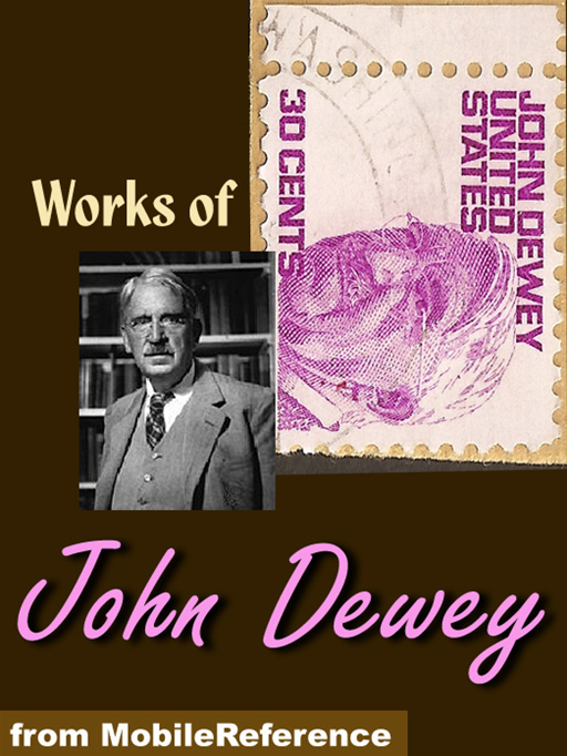 Works Of John Dewey: My Pedagogic Creed, Moral Principles In Education, Democracy And Education, China, Japan And The U.S.A.  (Mobi Collected Works)