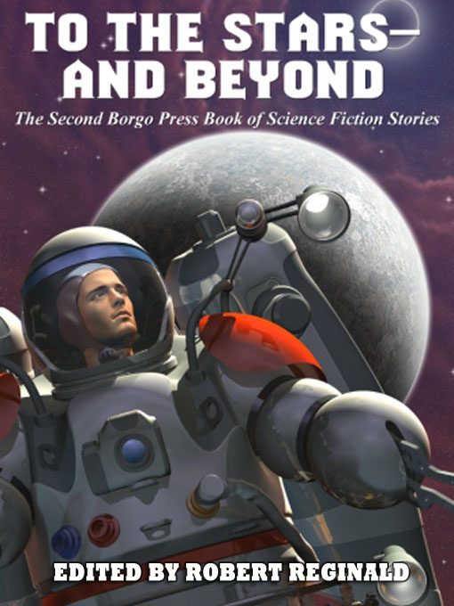 To the Stars -- and Beyond: The Second Borgo Press Book of Science Fiction Stories By: Damien Broderick,Don Webb,Gary Lovisi,Howard V. Hendrix,Jacqueline Lichtenberg,James B. Johnson,James C. Glass,John Glasby,Michael Kurland,Philip E. High,Richard A. Lupoff