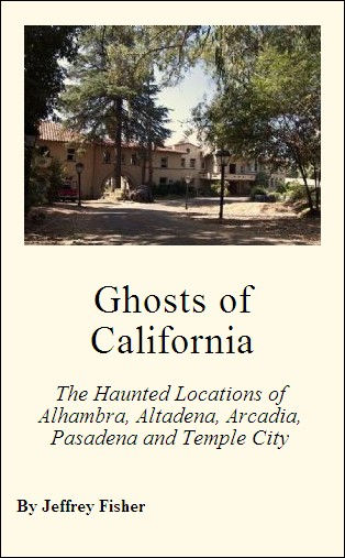 Ghosts of California: The Haunted Locations of Alhambra, Altadena, Arcadia, Pasadena and Temple City