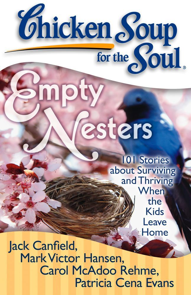 Chicken Soup for the Soul: Empty Nesters By: Jack Canfield,Mark Victor Hansen