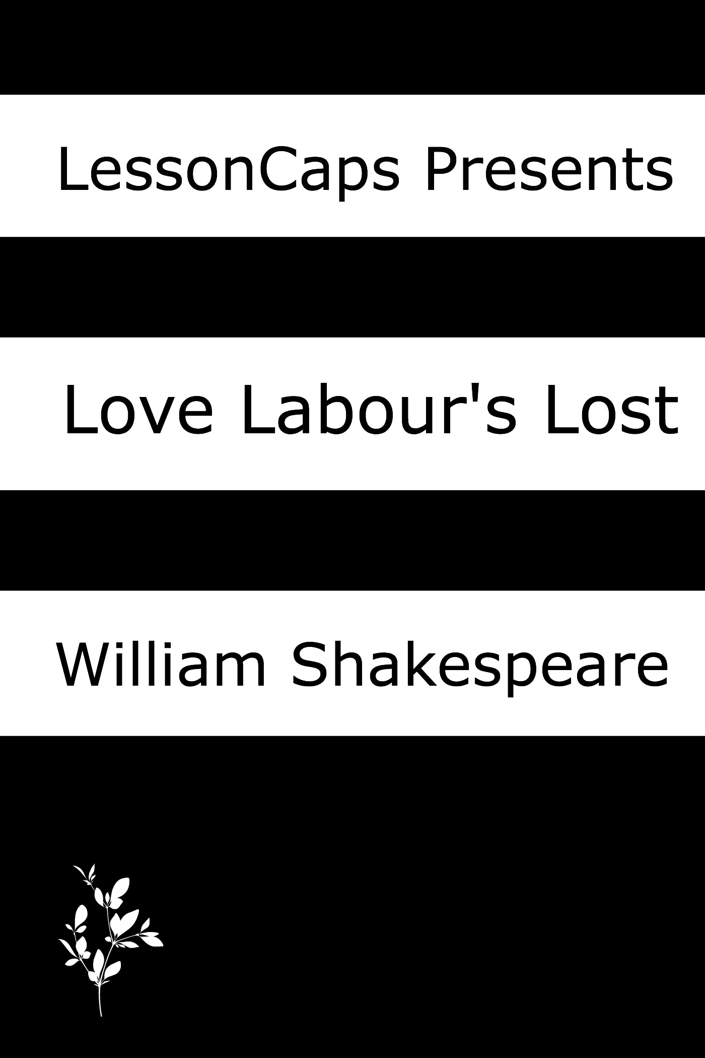 Love's Labour's Lost: Teacher Lesson Plans By: LessonCaps