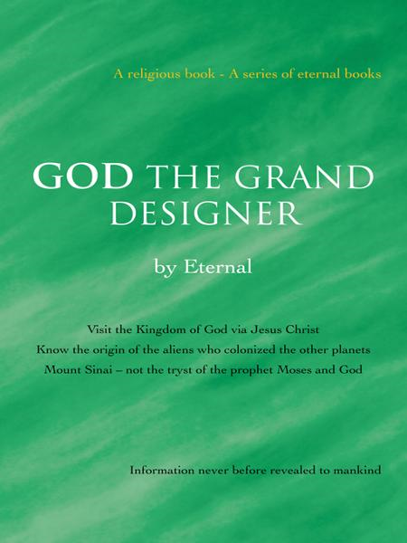 GOD THE GRAND DESIGNER By: Eternal