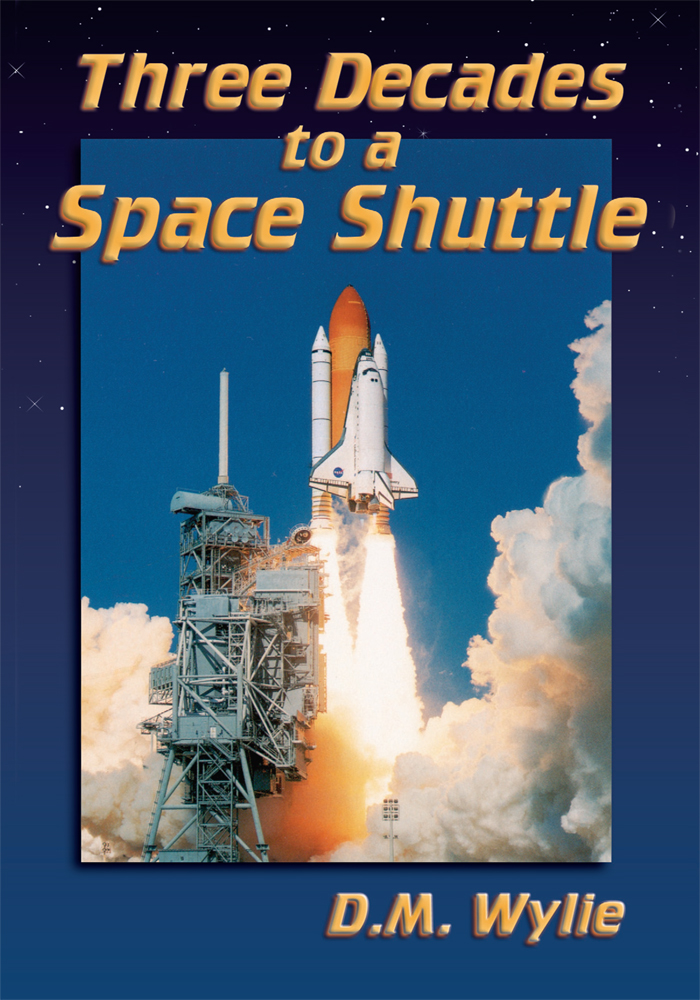 Three Decades to a Space Shuttle By: D. M. Wylie