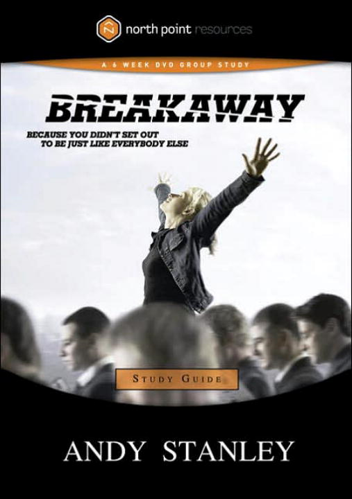 Breakaway Study Guide By: Andy Stanley