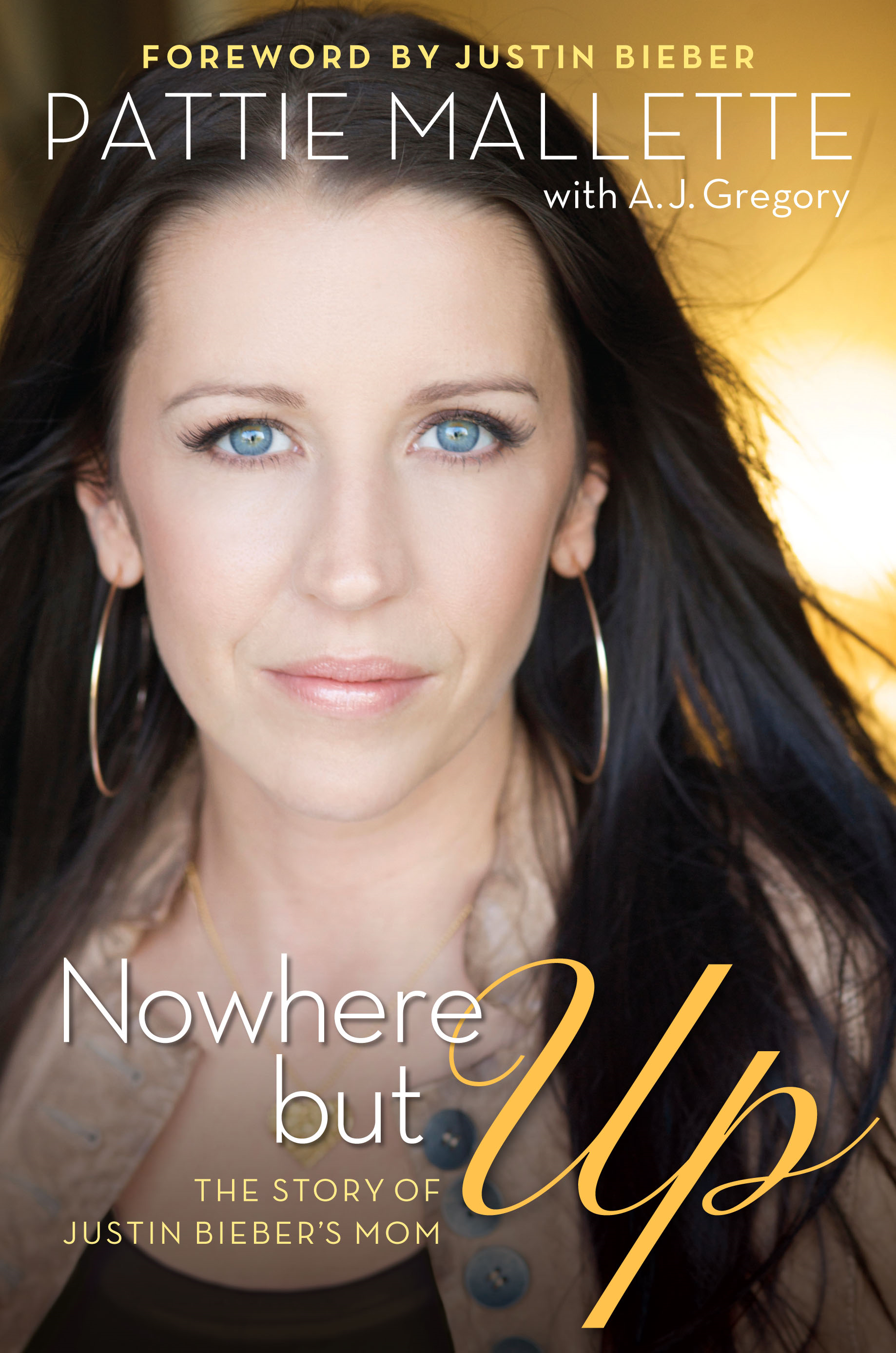 Nowhere but Up: The Story of Justin Bieber's Mom By: A. J. Gregory,Pattie Mallette
