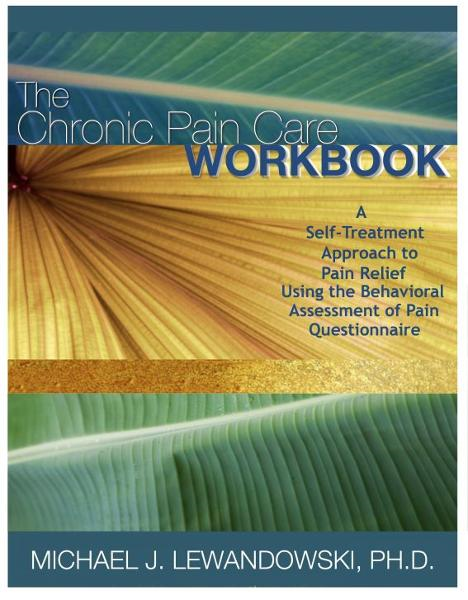 The Chronic Pain Care Workbook By: Michael Lewandowski