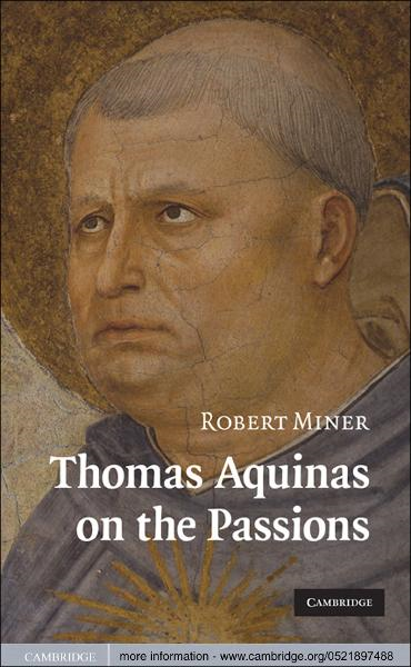 Thomas Aquinas on the Passions By: Robert Miner