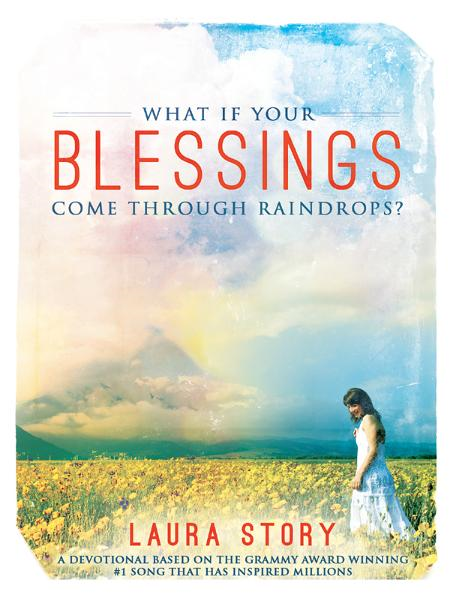 What If Your Blessings Come Through Raindrops By: Laura Story