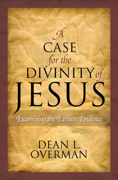 A Case for the Divinity of Jesus By: Dean L. Overman