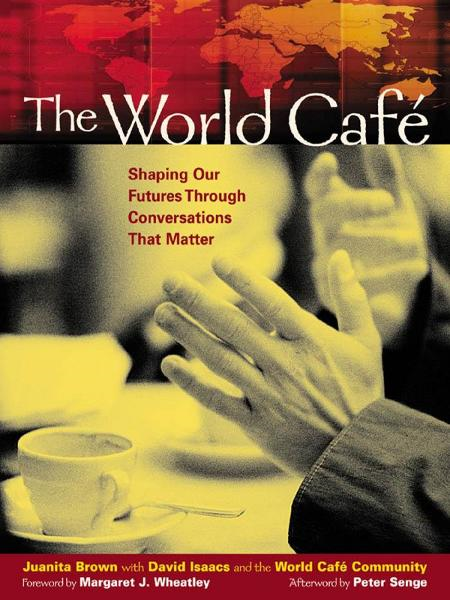 The World Café By: David Isaacs,Juanita Brown,World Cafe Community
